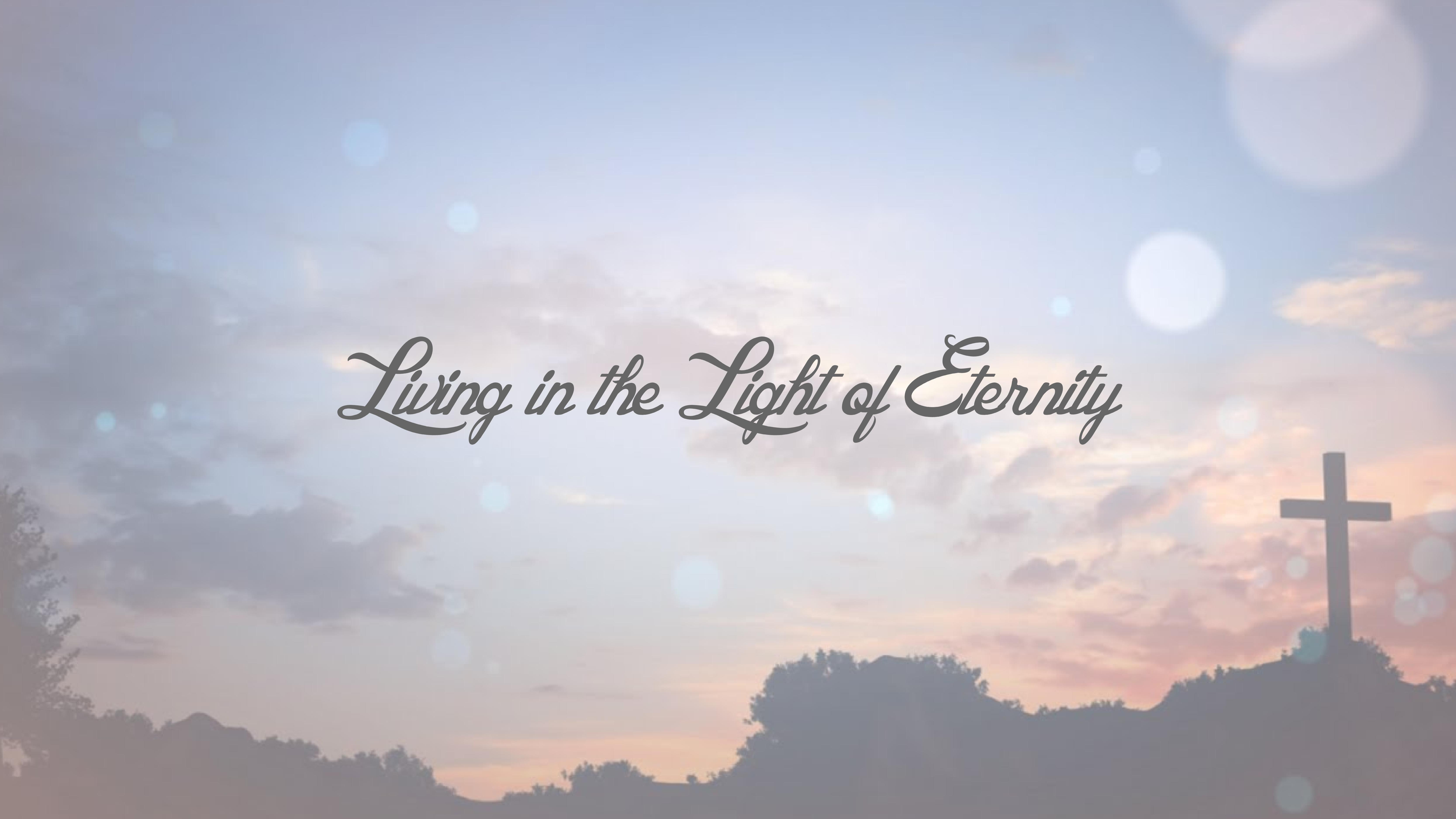 """Living In The Light Of Eternity"" (Philippians 3:12-16) - Talk 2"